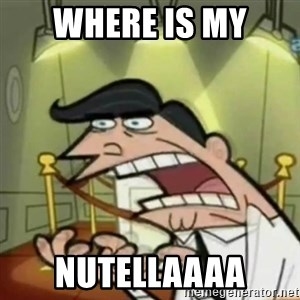 If i had one - where is my nutellaaaa
