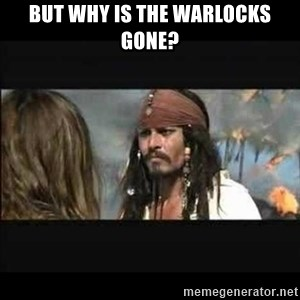 But why is the rum gone - But why is the warlocks gone?