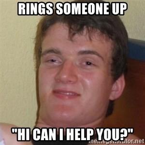 """Stoner Stanley - rings someone up """"hi can i help you?"""""""