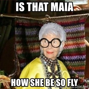 Granny-potterhad - IS THAT MAIA HOW SHE BE SO FLY