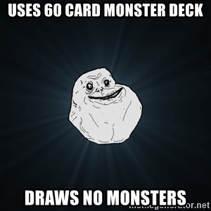 Forever Alone - USES 60 CARD MONSTER DECK DRAWS NO MONSTERS