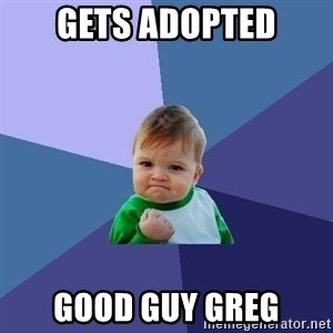 Success Kid - Gets adopted Good Guy Greg