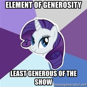 Rarity - Element of generosity Least Generous of the show