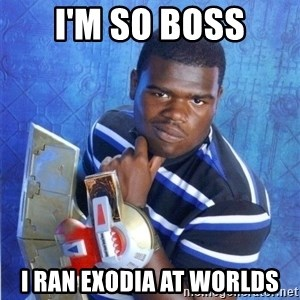 yugioh - I'm so boss i ran exodia at worlds