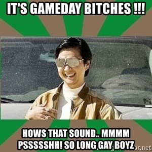 Leslie Chow - It's gamEday bitches !!! HowS that sound.. Mmmm pSsssShh! So long gay boyz