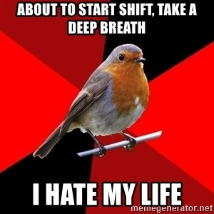 Retail Robin - About to start shift, take a deep breath i hate my life