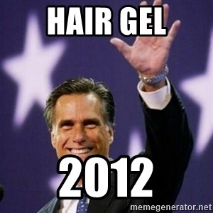 Mitt Romney - hair gel 2012
