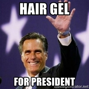 Mitt Romney - hair gel for president