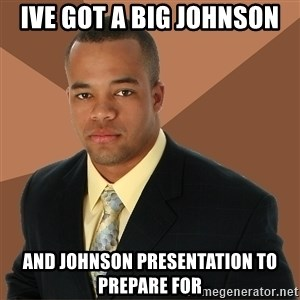 Successful Black Man - ive got a big johnson and johnson presentation to prepare for