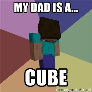 Depressed Minecraft Guy - MY DAD IS A... CUBE