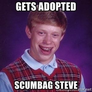 Bad Luck Brian - gets adopted Scumbag Steve