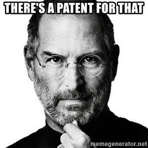 Scumbag Steve Jobs - There's a patent for that