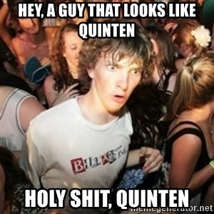 Sudden clarity clarence - Hey, a guy that looks like Quinten HOLY SHIT, Quinten