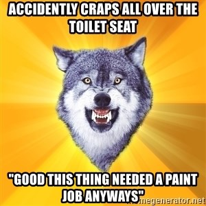 "Courage Wolf - accidently craps all over the Toilet seat ""Good this thing needed a paint job anyways"""
