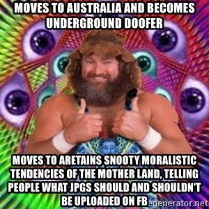 PSYLOL - moves to australia and becomes underground doofer moves to aretains snooty moralistic TENDENCIES of the mother land, telling people what jpgs should and shouldn't be uploaded on FB