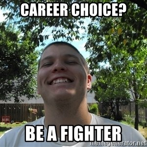 Jamestroll - CAREER CHOICE?  BE A FIGHTER