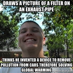 Jamestroll - draws a picture of a filter on an EXHAUST pipe  thinks he invented a device to remove pollution from cars therefore solving global warming