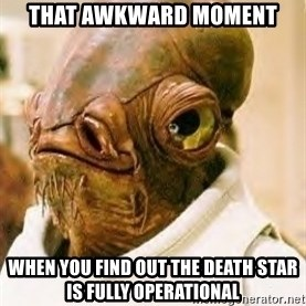 Its A Trap - That awkward moment when you find out the death star is fully operational