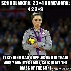 Unimpressed McKayla Maroney - SCHOOL WORK: 2 2=4 HOMEWORK: 4 2 3=9 TEST: JOHN HAD 4 APPLES AND IS TRAIN WAS 7 MINUTES EARLY, CALCULATE THE MASS OF THE SUN!