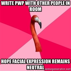 Fanfic Flamingo - Write PWP with other people in room Hope facial expression remains neutral