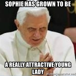 Pedo Pope - SOPHIE HAS GROWN TO BE A REALLY ATTRACTIVE YOUNG LADY