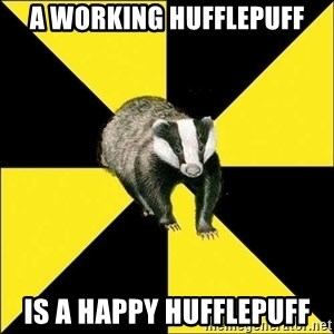 PuffBadger - a working Hufflepuff is a happy Hufflepuff