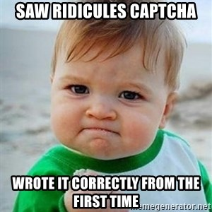 victory kid - Saw RIDICULES CAPTCHA wrote it correctly from the first time