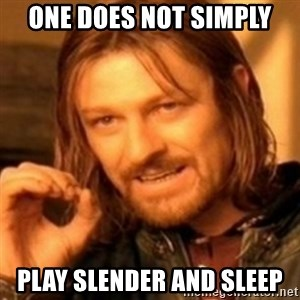 ODN - ONE DOES NOT SIMPLY PLAY SLENDER AND SLEEP