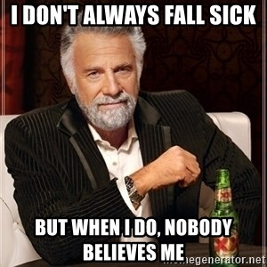 Dos Equis Guy gives advice - I don't always fall sick but when i do, nobody believes me