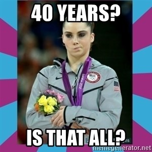 Makayla Maroney  - 40 Years? is that all?