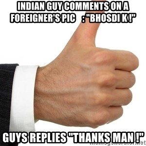 """Thumbs Up Smutty Fanfiction - indian Guy comments on a foreigner's pic    : """"Bhosdi K !"""" Guys Replies """"Thanks man !"""""""