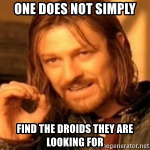 ODN - ONE DOES NOT SIMPLY FIND THE DROIDS THEY ARE LOOKING FOR