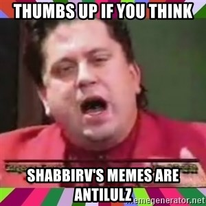 Gorgeous George - Thumbs up if you think shabbirv's memes are antilulz
