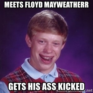 Bad Luck Brian - meets floyd mayweatherr gets his ass kicked