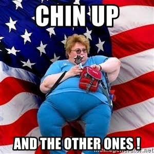 Obese American - CHIN UP AND THE OTHER ONES !