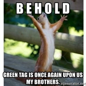 Thanking Squirrel - B E H O L D Green tag is once again upon us my brothers.