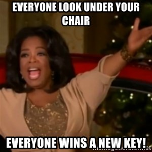 The Giving Oprah - everyone look under your chair everyone wins a new key!