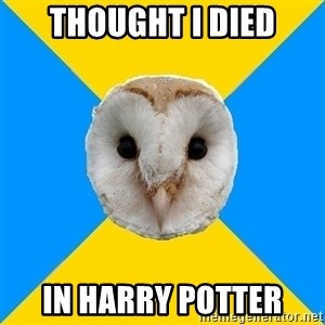 Bipolar Owl - thought i died in harry potter