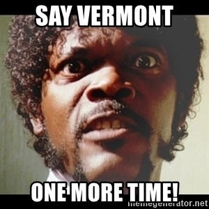 Samuel L Jackson meme - say vermont  one more time!