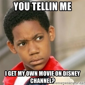 bivaloe - you tellin me i get my own movie on disney channel?
