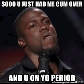 kevin hart playoffs - Sooo u just had me cum over And u on Yo period