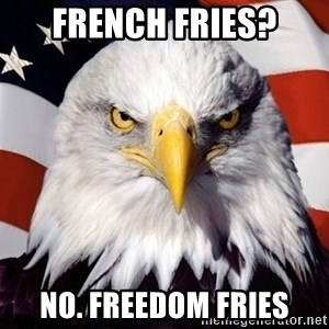 American Pride Eagle - French Fries? No. Freedom fries