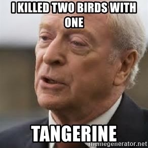 Michael Caine - I Killed TWO BIRDS WITH ONE TANGERINE