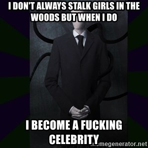 SlenderMan - i don't always stalk girls in the woods but when i do i become a fucking celebrity