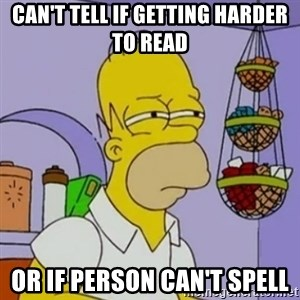 Simpsons' Homer - Can't tell if getting harder to read or if person can't spell