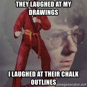 PTSD Karate Kyle - They laughed at my drawings I laughed at their chalk outlines