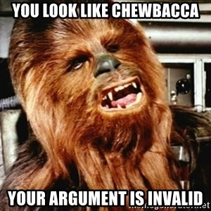 Cranky Chewbacca - you look like chewbacca your argument is invalid