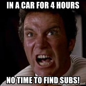 Kirk Khaan  - in a car for 4 hours no time to find subs!