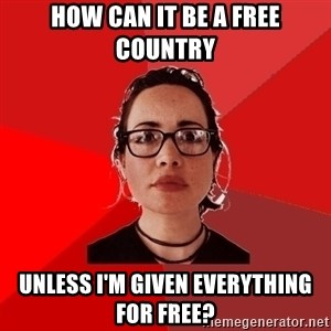 Liberal Douche Garofalo - how can it be a free country unless I'm given everything for free?