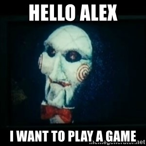 SAW - I wanna play a game - Hello Alex I want to play a game